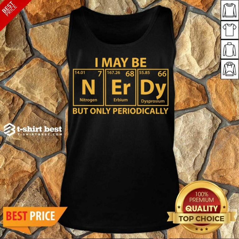 I May Be Nerdy But Only Periodically Tank Top - Design By 1tees.com