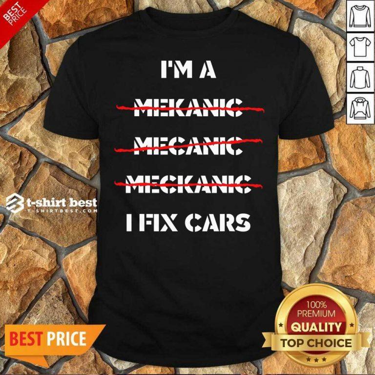 Awesome I'm A Mechanic – I Fix Car Mechanic & Repairman Shirt - Design By 1tees.com