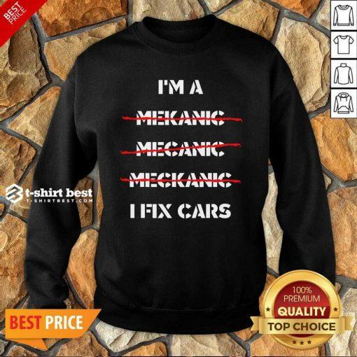 I'm A Mechanic – I Fix Car Mechanic & Repairman Sweatshirt - Design By 1tees.com