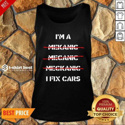 I'm A Mechanic – I Fix Car Mechanic & Repairman Tank Top - Design By 1tees.com