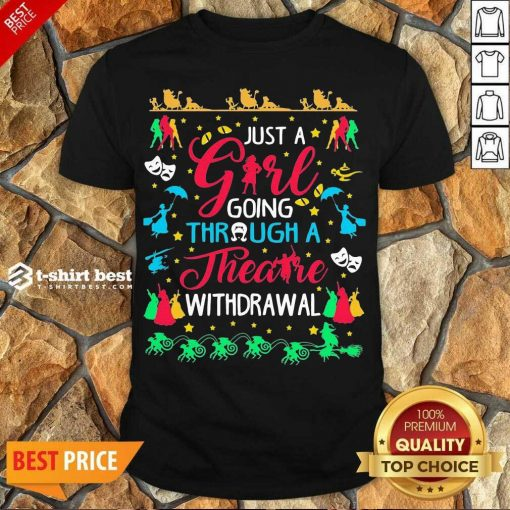 Awesome Just A Girl Going Through A Theatre Withdrawal Shirt - Design By 1tees.com