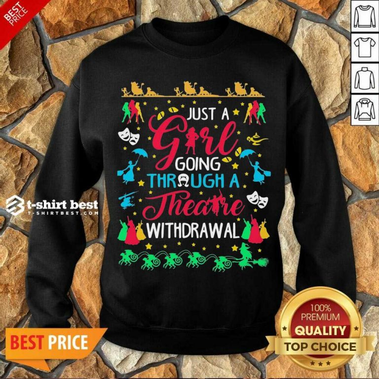 Just A Girl Going Through A Theatre Withdrawal Sweatshirt - Design By 1tees.com