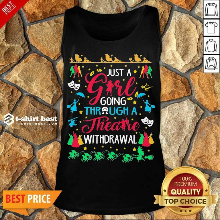 Just A Girl Going Through A Theatre Withdrawal Tank Top - Design By 1tees.com