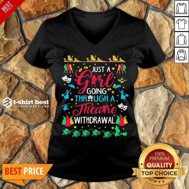 Just A Girl Going Through A Theatre Withdrawal V-neck - Design By 1tees.com