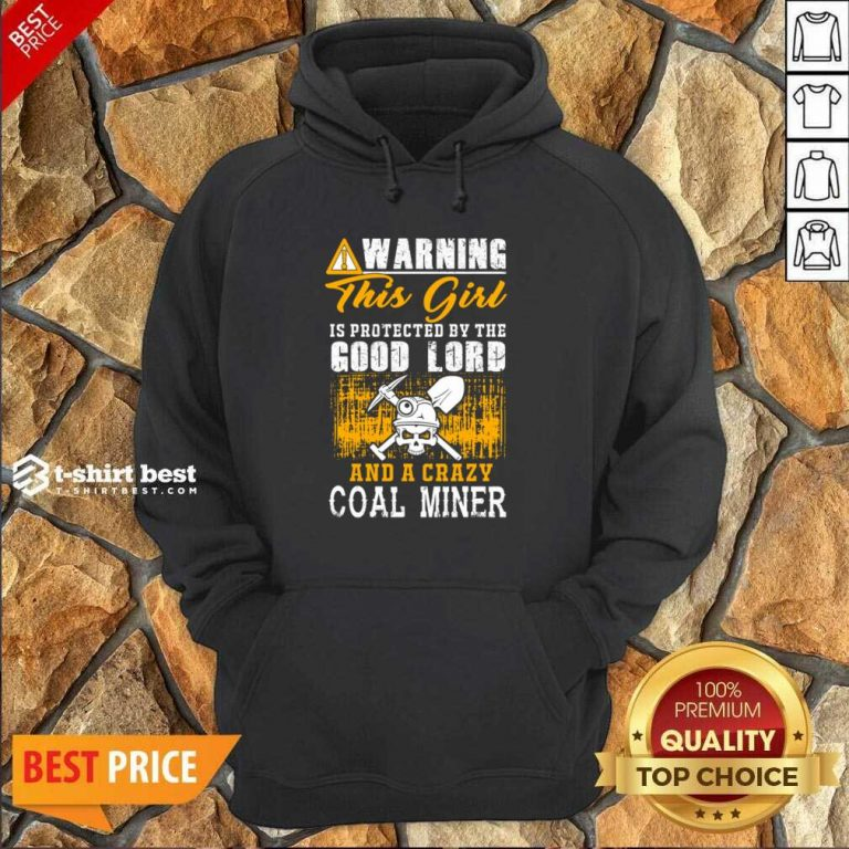 Warning This Girl Is Protected By The Good Lord And A Crazy Coal Miner Hoodie - Design By 1tees.com