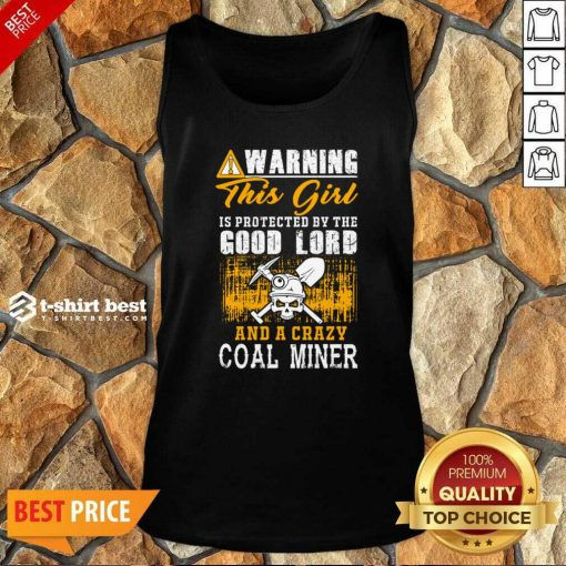 Warning This Girl Is Protected By The Good Lord And A Crazy Coal Miner Tank Top - Design By 1tees.com