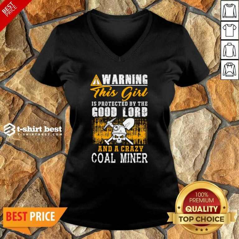 Warning This Girl Is Protected By The Good Lord And A Crazy Coal Miner V-neck - Design By 1tees.com