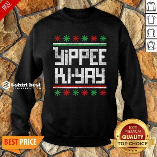Yippee Ki Yay Funny Ugly Christmas Sweatshirt - Design By 1tees.com