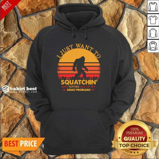 Bigfoot I Just Want To Squatchin' And Ignore All Of My Adult Problems Vintage Hoodie - Design By 1tees.com