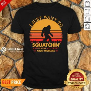 Funny Bigfoot I Just Want To Squatchin' And Ignore All Of My Adult Problems Vintage Shirt - Design By 1tees.com