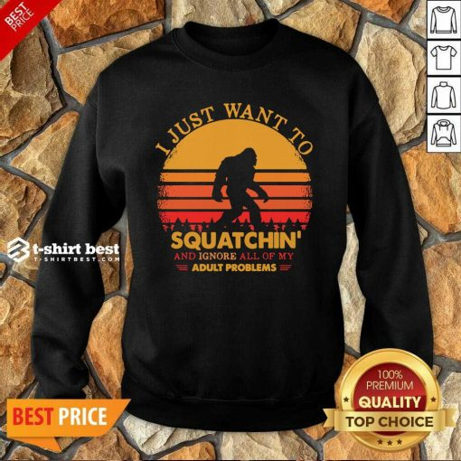 Bigfoot I Just Want To Squatchin' And Ignore All Of My Adult Problems Vintage Sweatshirt - Design By 1tees.com