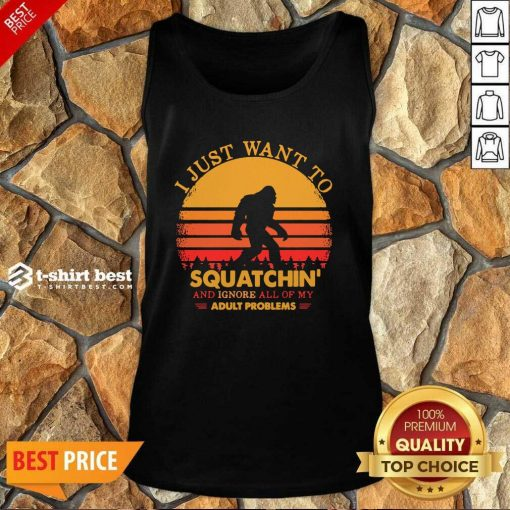Bigfoot I Just Want To Squatchin' And Ignore All Of My Adult Problems Vintage Tank Top - Design By 1tees.com