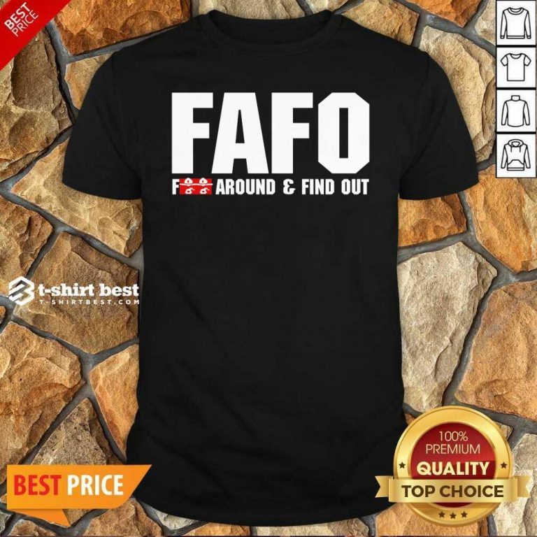 FAFO Fuck Around And Find Out Shirt - Design By 1tees.com