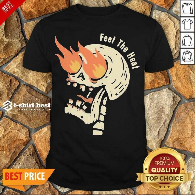 Funny Fire Skull Feel The Heat Shirt - Design By 1tees.com