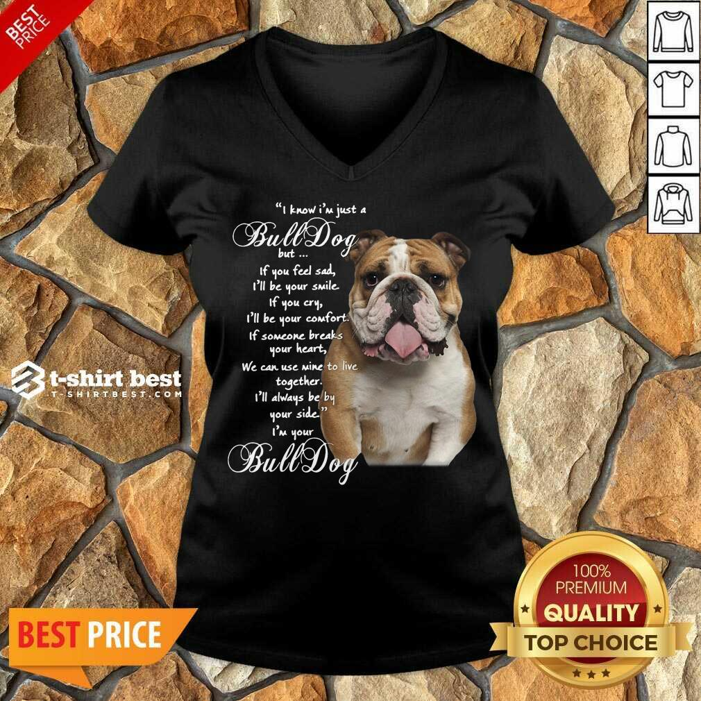 I Know I'm Just A Bulldog But If You Feel Sad I'll Be Your Smile Funny I Know I'm Just A Bulldog But If You Feel Sad I'll Be Your Smile V-neck - Design By 1tees.com