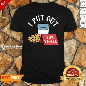 Funny I Put Out For Santa Shirt - Design By 1tees.com