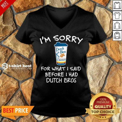 I'm Sorry For What I Said Before I Had Dutch Bros V-neck - Design By 1tees.com