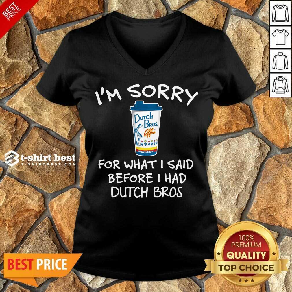 I'm Sorry For What I Said Before I Had Dutch Bros Va-neck - Design By 1tees.com