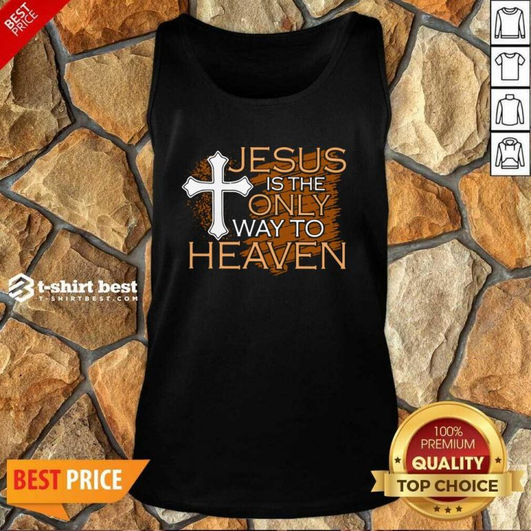 Jesus Is The Only Way To Heaven Tank Top - Design By 1tees.com