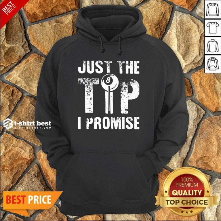 Just The Tip 8 Ball Pool Billiards I Promise Hoodie - Design By 1tees.com