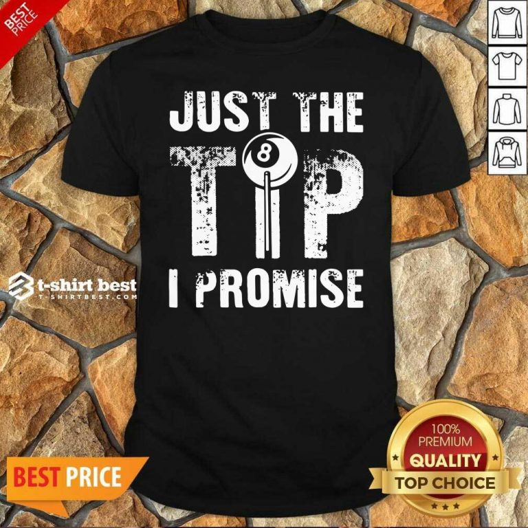 Just The Tip 8 Ball Pool Billiards I Promise Shirt - Design By 1tees.com