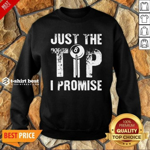 Just The Tip 8 Ball Pool Billiards I Promise Sweatshirt - Design By 1tees.com