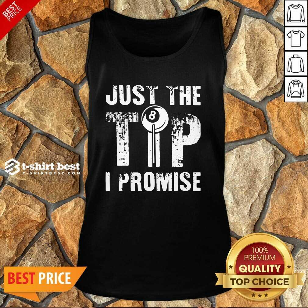 Just The Tip 8 Ball Pool Billiards I Promise Tank Top - Design By 1tees.com