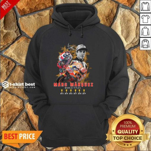 Marc Marquez World Titles 2013 2014 2016 2017 2018 2019 Signature Hoodie - Design By 1tees.com