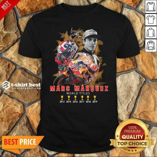 Marc Marquez World Titles 2013 2014 2016 2017 2018 2019 Signature Shirt - Design By 1tees.com