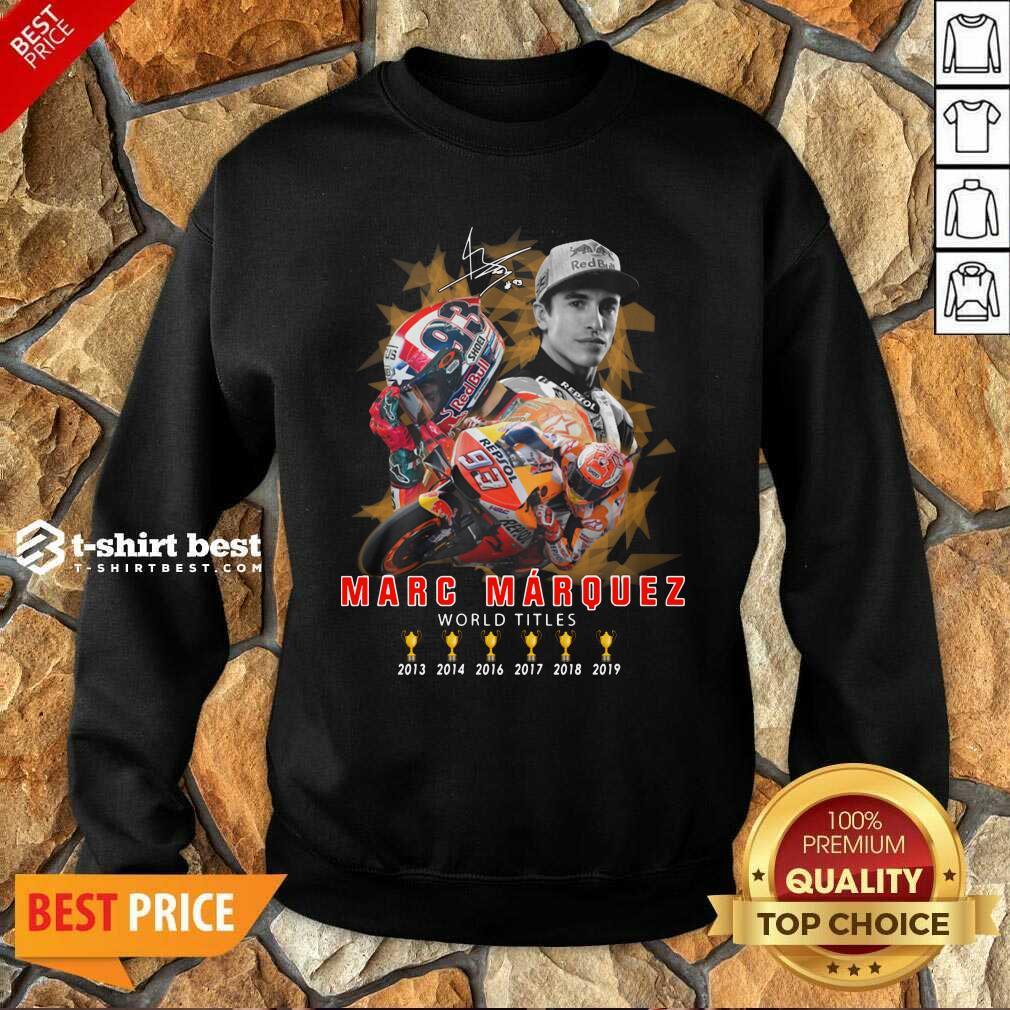 Marc Marquez World Titles 2013 2014 2016 2017 2018 2019 Signature Sweatshirt - Design By 1tees.com
