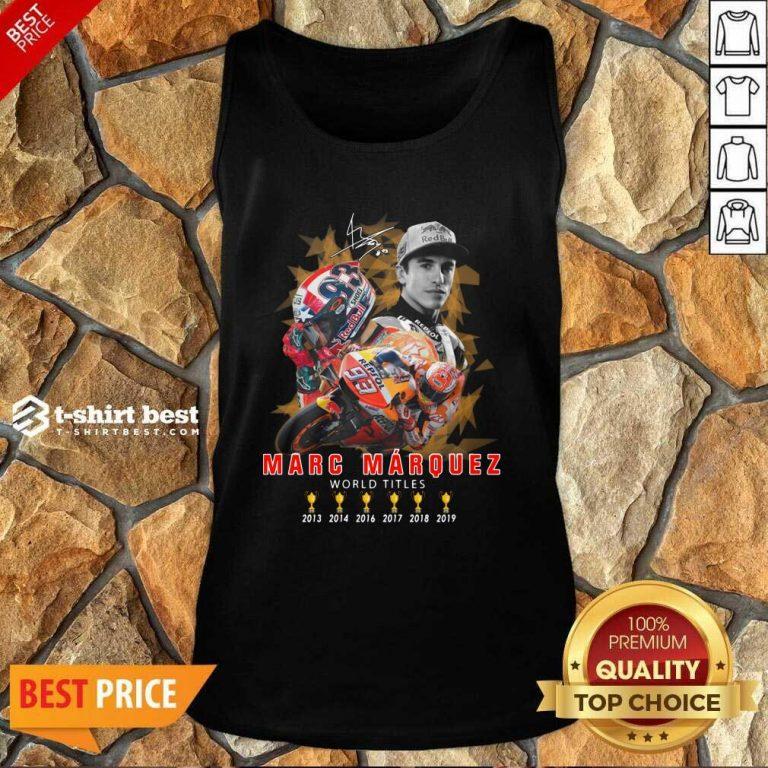 Marc Marquez World Titles 2013 2014 2016 2017 2018 2019 Signature Tank Top - Design By 1tees.com