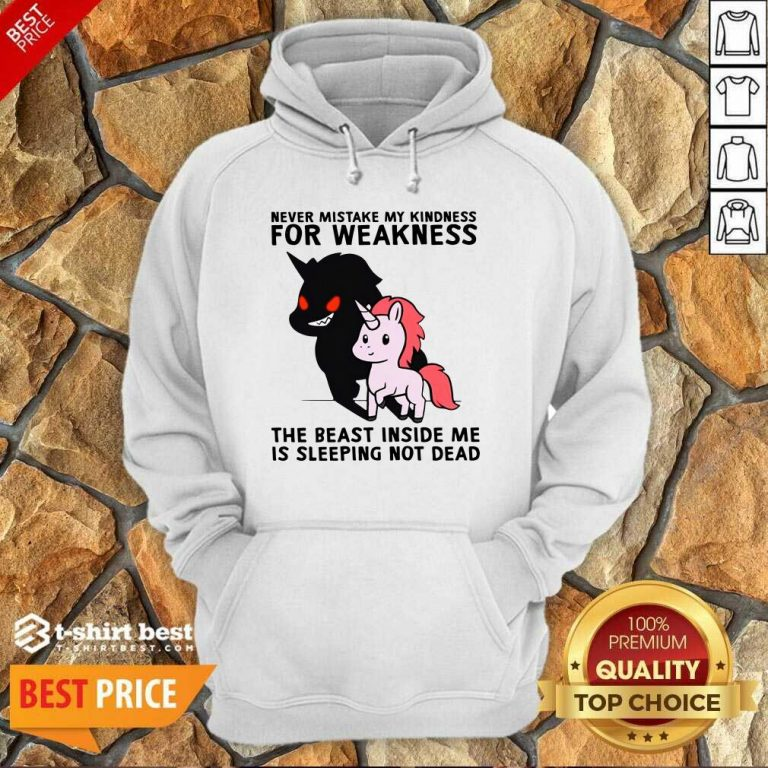 Never Mistake My Kindness For Weakness The Beast Inside Me Is Sleeping Not Dead Hoodie - Design By 1tees.com