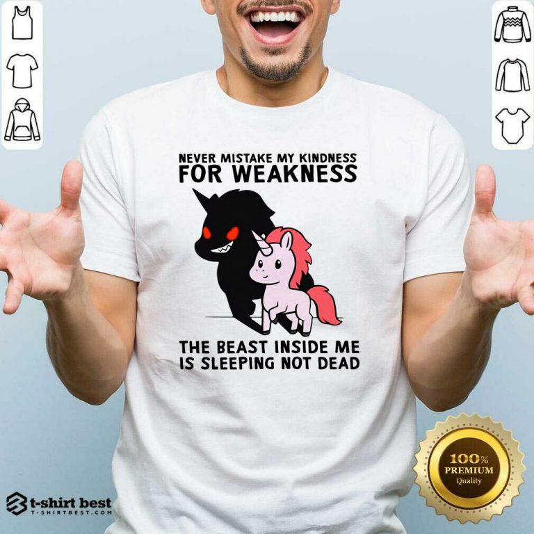 Never Mistake My Kindness For Weakness The Beast Inside Me Is Sleeping Not Dead Shirt - Design By 1tees.com