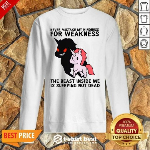 Never Mistake My Kindness For Weakness The Beast Inside Me Is Sleeping Not Dead Sweatshirt - Design By 1tees.com