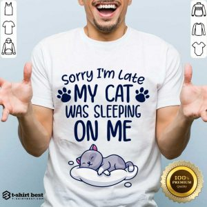 Funny Sorry I'm Late My Cat Sleeping On Me Funny Cat Lovers Gift Shirt - Design By 1tees.com