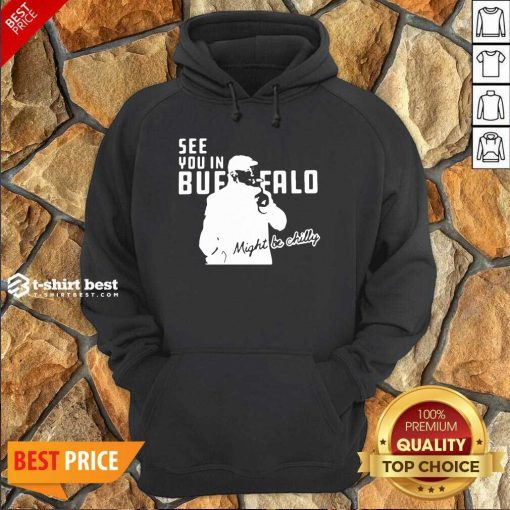 Steve Tasker See You In Buffalo Bills Might Be Chilly Hoodie - Design By 1tees.com