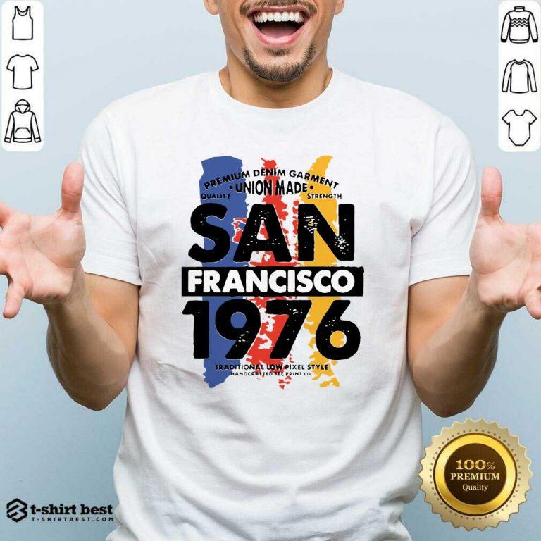 Union Made San Francisco 1976 Shirt - Design By 1tees.com