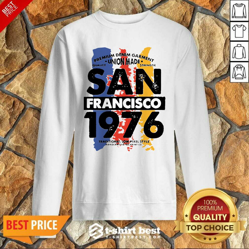 Union Made San Francisco 1976 Sweatshirt - Design By 1tees.com