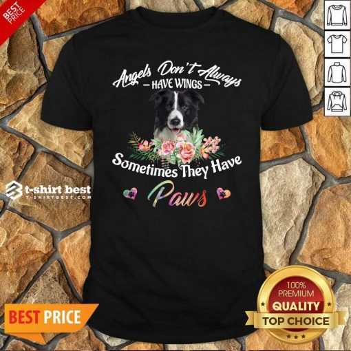 Angels Don't Always Have Wings Border Collie Sometimes They Have Paws Shirt - Design By 1tees.com