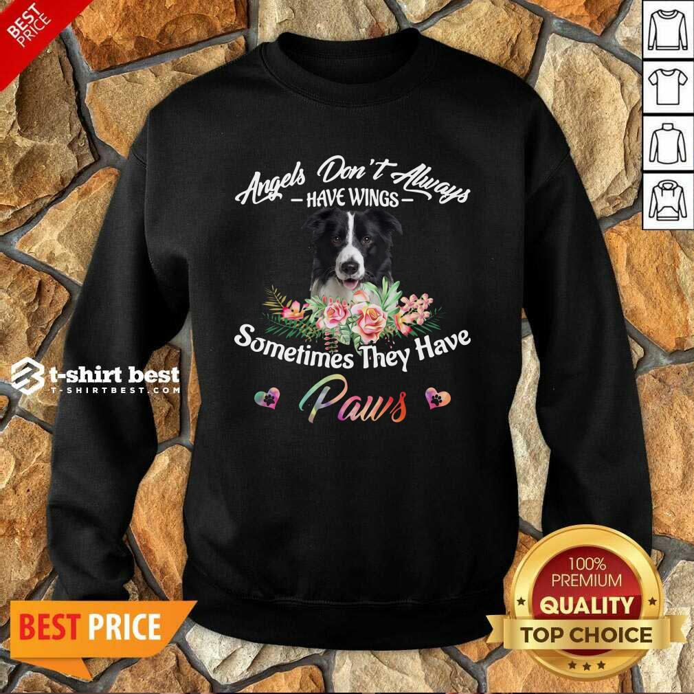 =Angels Don't Always Have Wings Border Collie Sometimes They Have Paws Sweatshirt - Design By 1tees.com