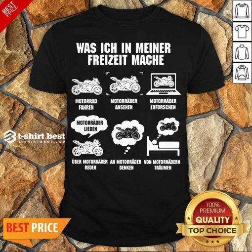 Good Bikers Was IchI In Meiner Freizeit Mache Shirt - Design By 1tees.com