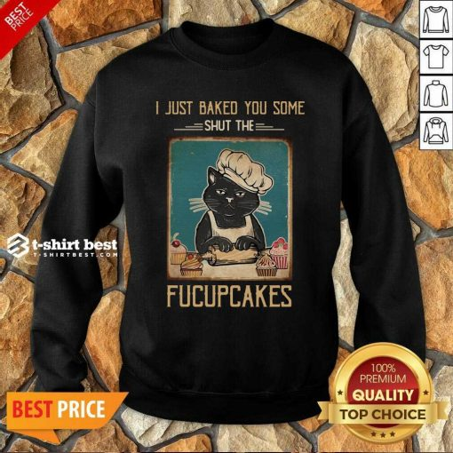 Black Cat I Just Baked You Some Shut The Fucupcakes Sweatshirt - Design By 1tees.com
