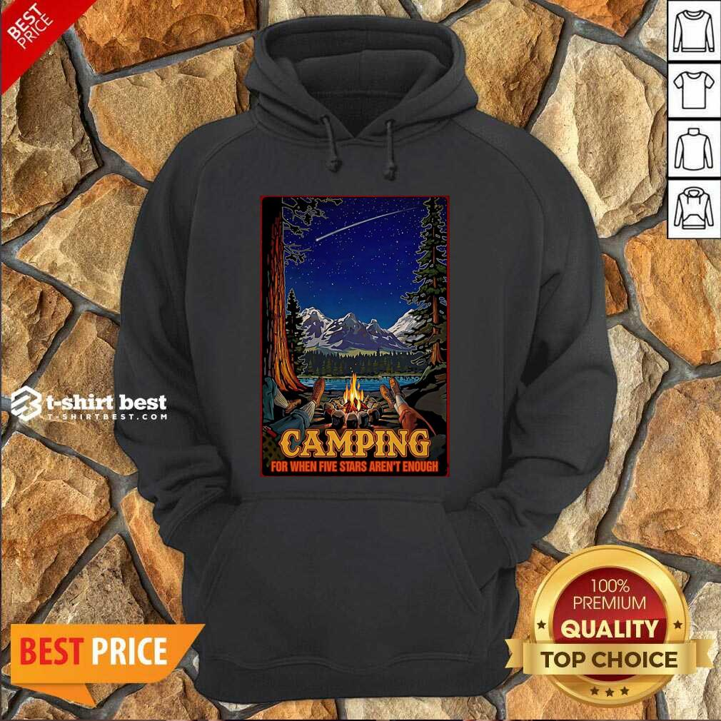 Camping For When 5 Stars Isn't Enough Hoodie - Design By 1tees.com
