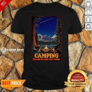 Good Camping For When 5 Stars Isn't Enough Shirt - Design By 1tees.com
