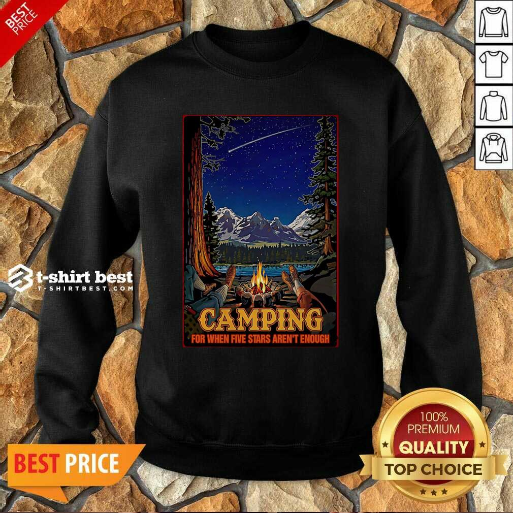 Camping For When 5 Stars Isn't Enough Sweatshirt - Design By 1tees.com
