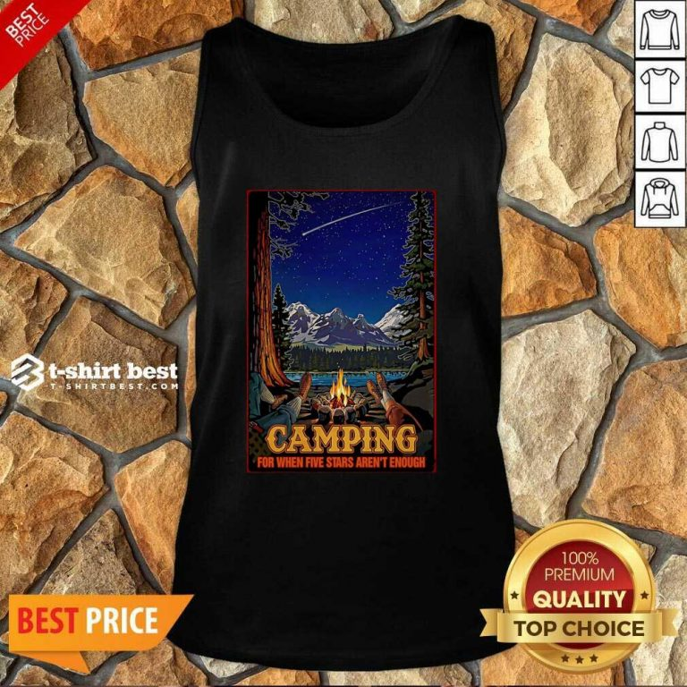 Camping For When 5 Stars Isn't Enough Tank Top - Design By 1tees.com