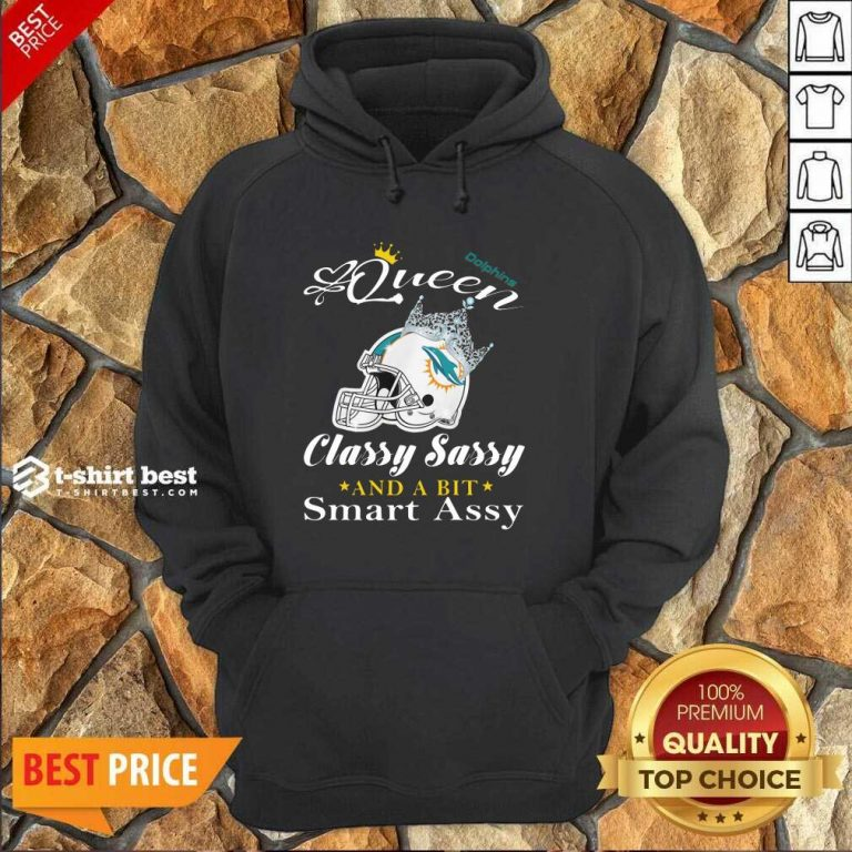 Miami Dolphins Queen Classy Sassy And A Bit Smart Assy Hoodie - Design By 1tees.com