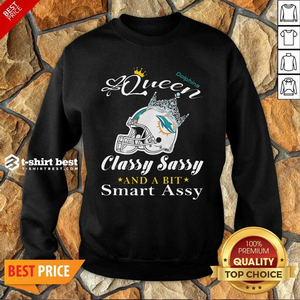 Miami Dolphins Queen Classy Sassy And A Bit Smart Assy Sweatshirt - Design By 1tees.com
