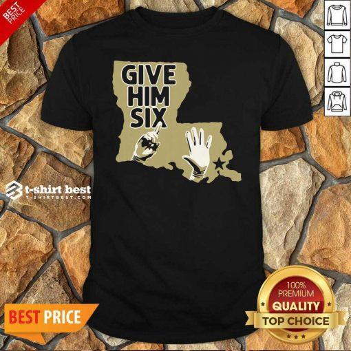 Orleans Saints Give Him Six Shirt - Design By 1tees.com