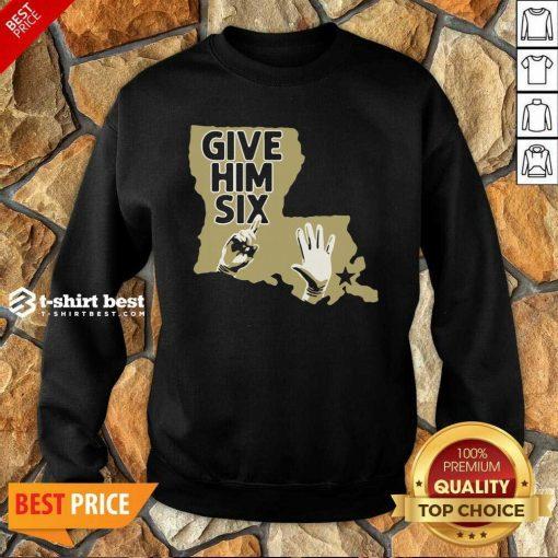 Orleans Saints Give Him Six Sweatshirt - Design By 1tees.com